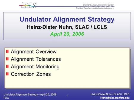 Undulator Alignment Strategy – April 20, 2006 Heinz-Dieter Nuhn, SLAC / LCLS FAC 1 Undulator Alignment Strategy Heinz-Dieter Nuhn,