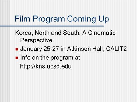 Film Program Coming Up Korea, North and South: A Cinematic Perspective January 25-27 in Atkinson Hall, CALIT2 Info on the program at