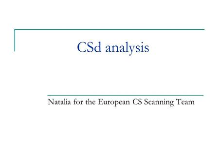 CSd analysis Natalia for the European CS Scanning Team.