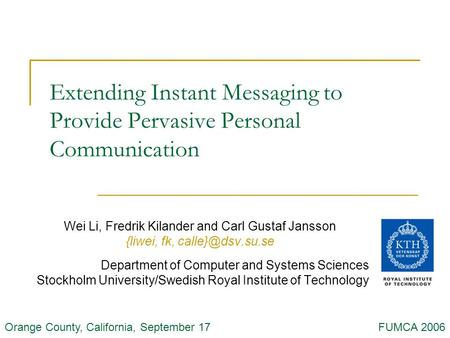 Extending Instant Messaging to Provide Pervasive Personal Communication Wei Li, Fredrik Kilander and Carl Gustaf Jansson {liwei, fk, Department.