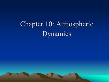 Chapter 10: Atmospheric Dynamics. General Concept Definition: - Wind: air in motion relative to earth's surface Air moves in response to difference in.