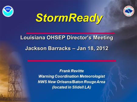 StormReady Frank Revitte Warning Coordination Meteorologist NWS New Orleans/Baton Rouge Area (located in Slidell LA) Louisiana OHSEP Director's Meeting.