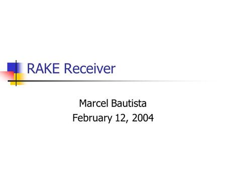 RAKE Receiver Marcel Bautista February 12, 2004. Propagation of Tx Signal.