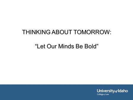 "THINKING ABOUT TOMORROW: ""Let Our Minds Be Bold""."