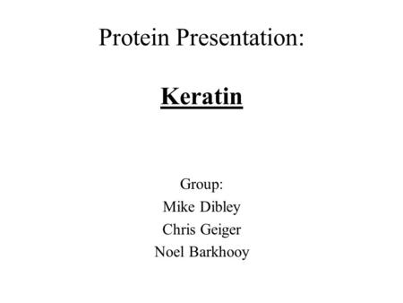 Protein Presentation: Keratin Group: Mike Dibley Chris Geiger Noel Barkhooy.