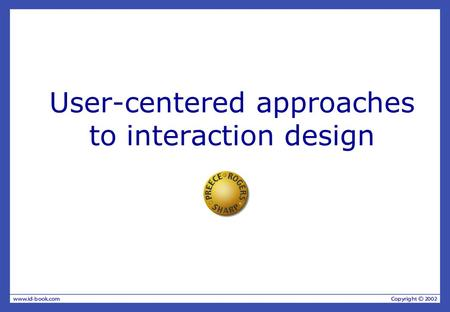 User-centered approaches to interaction design. Overview Why involve users at all? What is a user-centered approach? Understanding users' work —Coherence.