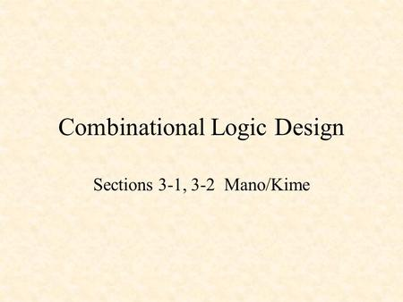 Combinational Logic Design Sections 3-1, 3-2 Mano/Kime.