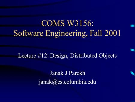 COMS W3156: Software Engineering, Fall 2001 Lecture #12: Design, Distributed Objects Janak J Parekh