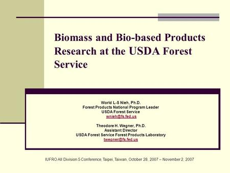 Biomass and Bio-based Products Research at the USDA Forest Service World L-S Nieh, Ph.D. Forest Products National Program Leader USDA Forest Service