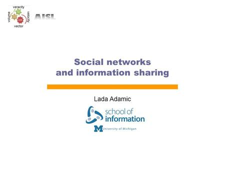 Social networks and information sharing Lada Adamic.