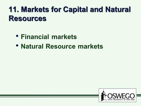 11. Markets for Capital and Natural Resources Financial markets Natural Resource markets Financial markets Natural Resource markets.