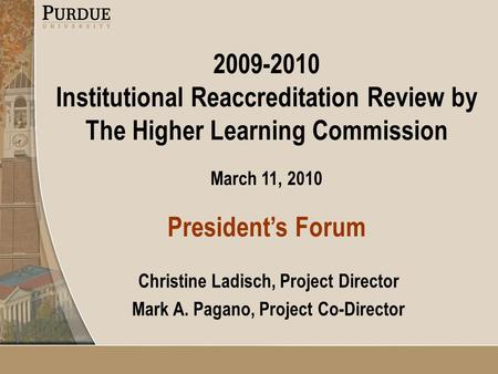 2009-2010 Institutional Reaccreditation Review by The Higher Learning Commission March 11, 2010 President's Forum Christine Ladisch, Project Director Mark.