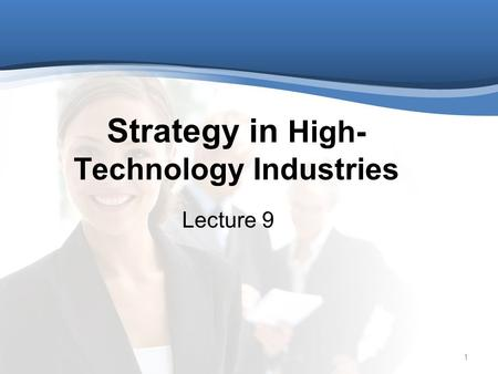 1 Strategy in High- Technology Industries Lecture 9.