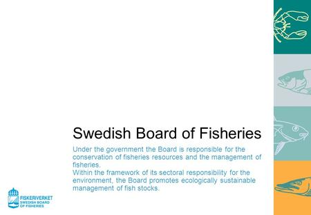 Swedish Board of Fisheries Under the government the Board is responsible for the conservation of fisheries resources and the management of fisheries. Within.