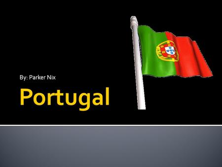 By: Parker Nix.  Portugal is in Southwestern Europe, west of Spain  The country is 94% Roman Catholic  There are 10,524,145 residents in Portugal 