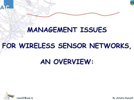 By Antonio Ruzzelli MANAGEMENT ISSUES FOR WIRELESS SENSOR NETWORKS, AN OVERVIEW: