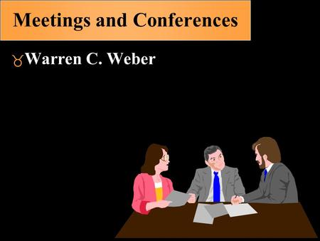 Meetings and Conferences  Warren C. Weber. Types of Gatherings Conference, Convention, Congress Meeting Seminar Assembly Colloquium Workshop Summit.