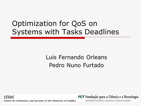 Optimization for QoS on Systems with Tasks Deadlines Luis Fernando Orleans Pedro Nuno Furtado.