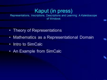 Kaput (in press) Representations, Inscriptions, Descriptions and Learning: A Kaleidoscope of Windows Theory of Representations Mathematics as a Representational.