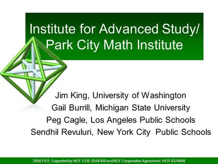 Institute for Advanced Study/ Park City Math Institute Jim King, University of Washington Gail Burrill, Michigan State University Peg Cagle, Los Angeles.