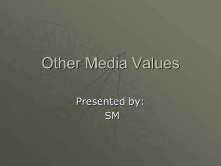 Other Media Values Presented by: SM. Secondary Audiences  Secondary, or pass-along readers. Exposed to magazine in a public place or though an acquaintance.Exposed.