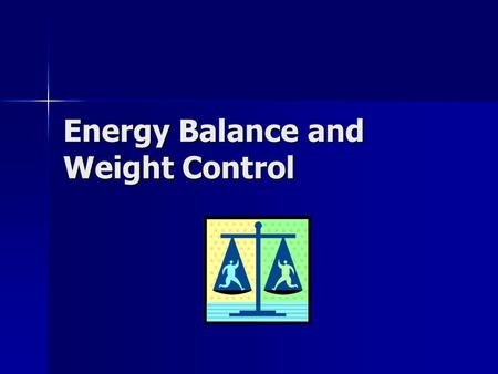Energy Balance and Weight Control <strong>Obesity</strong> is a Growing Problem 127 million adults in the U.S. are overweight, 60 million <strong>obese</strong>, and 9 million severely.
