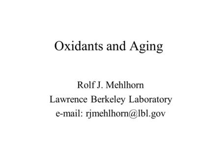 Oxidants and Aging Rolf J. Mehlhorn Lawrence Berkeley Laboratory
