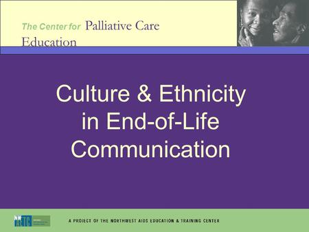 The Center for Palliative Care Education Culture & Ethnicity in End-of-Life Communication.