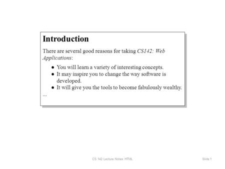 CS 142 Lecture Notes: HTMLSlide 1 Introduction There are several good reasons for taking CS142: Web Applications: ● You will learn a variety of interesting.