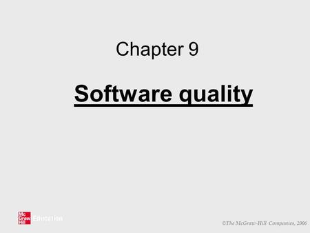 © The McGraw-Hill Companies, 2006 Chapter 9 Software quality.