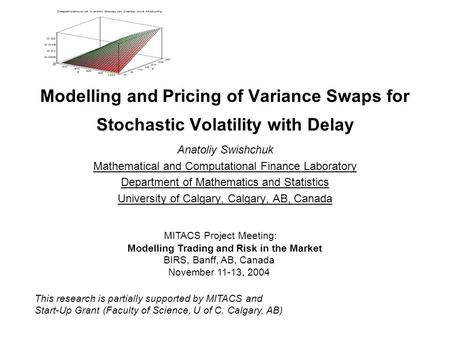 Modelling and Pricing of Variance Swaps for Stochastic Volatility with Delay Anatoliy Swishchuk Mathematical and Computational Finance Laboratory Department.