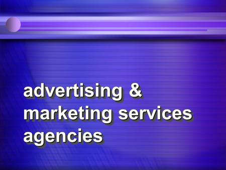 Advertising & marketing services agencies. U.S. advertising business n $263.8 billion in media expenditures(2004 estimate) n 5,000+ agencies n 243,000+