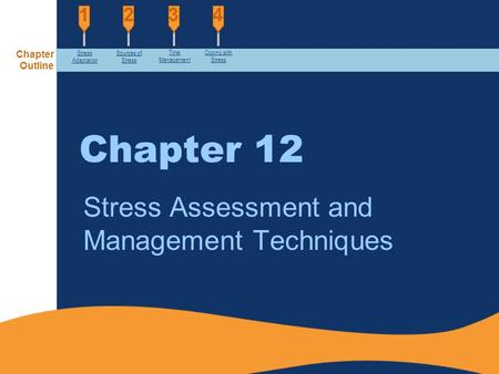 Chapter 12 Stress Assessment and Management Techniques Chapter Outline Stress Adaptation Sources of Stress Time Management Coping with Stress.