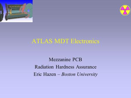 ATLAS MDT Electronics Mezzanine PCB Radiation Hardness Assurance Eric Hazen – Boston University.