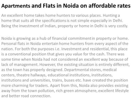 Apartments and Flats in Noida on affordable rates An excellent home takes home hunters to various places. Hunting a home that suits all the specifications.