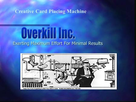 Exerting Maximum Effort For Minimal Results Creative Card Placing Machine.