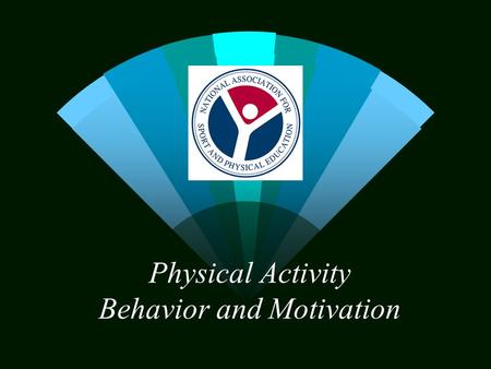 Physical Activity Behavior and Motivation. Motivation w Process Maintain lifetime fitness and physical activity w Product Short-term fitness.