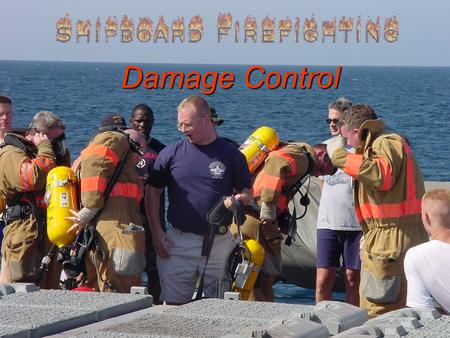 Damage Control. WHY ? Learning Objectives Know the typical shipboard damage control organization and responsibilities of key personnel Know the typical.
