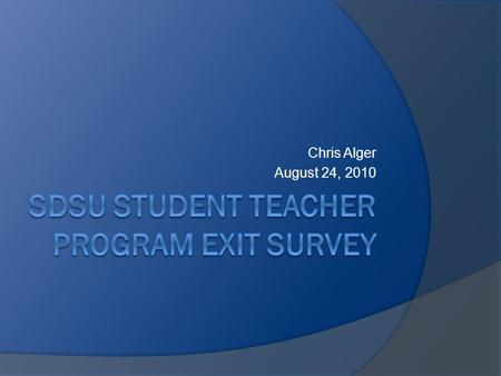 Chris Alger August 24, 2010. The survey  58 Likert type questions  Demographic, block, content  Feeling prepared  Helpfulness of courses  Student.