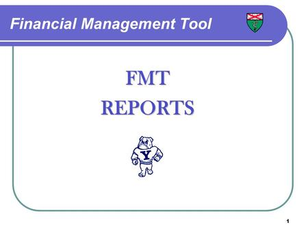 1 Financial Management Tool FMTREPORTS. 2 FMT has a powerful, flexible and user friendly reporting capability that presents data in an attractive format.
