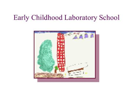 Early Childhood Laboratory School History of Lab School UMass – Land Grant Institution The Lab School – Train women in domestic tasks School of Constructive.