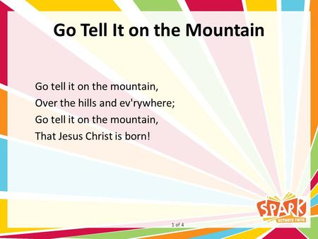 Go Tell It on the Mountain Go tell it on the mountain, Over the hills and ev'rywhere; Go tell it on the mountain, That Jesus Christ is born! 1 of 4.