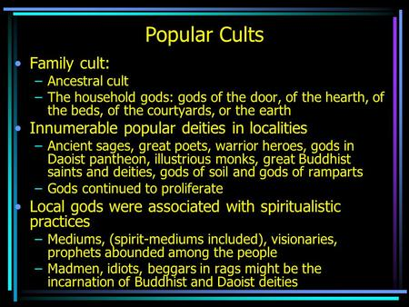 Popular Cults Family cult: –Ancestral cult –The household gods: gods of the door, of the hearth, of the beds, of the courtyards, or the earth Innumerable.