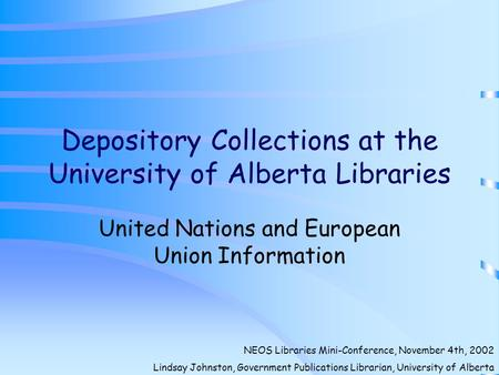Depository Collections at the University of Alberta Libraries United Nations and European Union Information NEOS Libraries Mini-Conference, November 4th,
