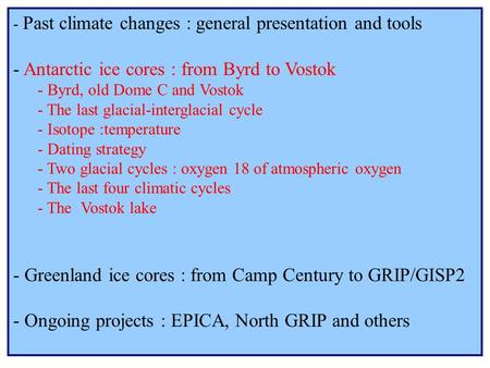 - Past climate changes : general presentation and tools - Antarctic ice cores : from Byrd to Vostok - Byrd, old Dome C and Vostok - The last glacial-interglacial.