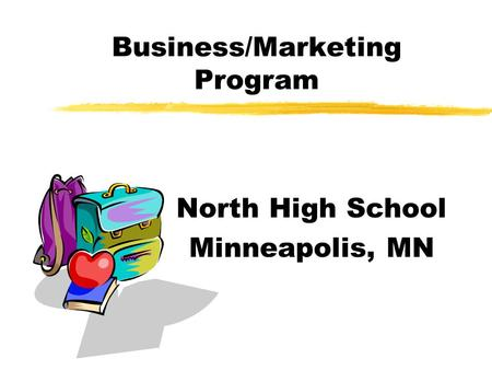 Business/Marketing Program North High School Minneapolis, MN.