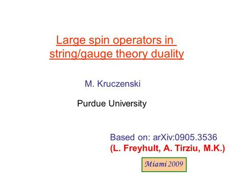 Large spin operators in string/gauge theory duality M. Kruczenski Purdue University Based on: arXiv:0905.3536 (L. Freyhult, A. Tirziu, M.K.) Miami 2009.