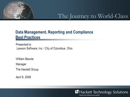 The Journey to World-Class Data Management, Reporting and Compliance Best Practices Presented to: Lawson Software, Inc. / City of Columbus, Ohio William.