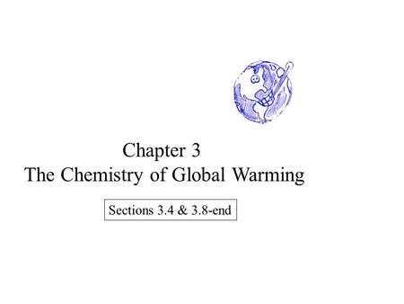 Chapter 3 The Chemistry of Global Warming Sections 3.4 & 3.8-end.