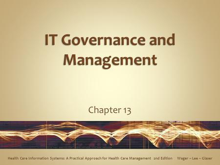Chapter 13 Health Care Information Systems: A Practical Approach for Health Care Management 2nd Edition Wager ~ Lee ~ Glaser.